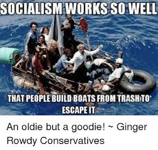 Boat People Meme - socialism works so well that people build boats from trash to