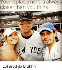 Arod Meme - your replacement is always closer than you think rw yora melmo lol