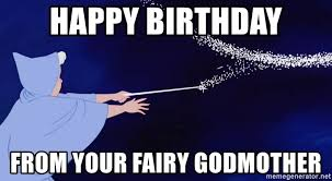 Cinderella Meme - happy birthday from your fairy godmother fairy godmother