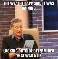 App To Make A Meme - the weather app said it was raining looking outside determined