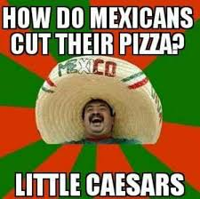 Racist Mexican Memes - mexican pizza funny pics memes captioned pictures