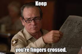 Fingers Crossed Meme - say what imgflip