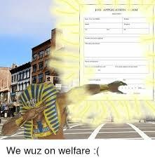 job application form we wuz on welfare meme on me me