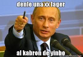 Meme Xx - denle una xx lager al kabron de yinbo meme de vladimir putin