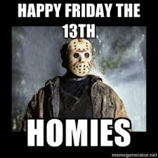 Friday The 13th Memes - friday 13th meme 28 images its friday the 13th meme memes cue