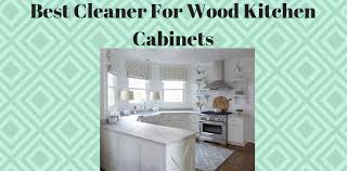 best cleaner for wood kitchen cabinets best cleaner for wood kitchen cabinets top best kitchen
