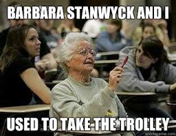 Harry Potter Trolley Meme - barbara stanwyck and i used to take the trolley old lady in