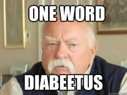 One Word Diabeetus Meme - one word diabeetus wilford brimley dianetics quickmeme