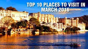 top 10 places to visit in march 2016 in india india