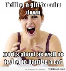 Calm Meme - 7 telling a girl to calm down meme pmslweb
