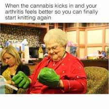 Knitting Meme - when the cannabis kicks in and your arthritis feels better so you