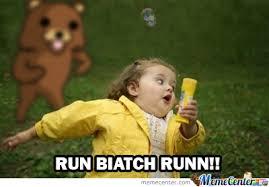 Run Bitch Run Meme - run bitch run by zuue meme center