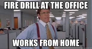 Fire Drill Meme - fire drill at the office works from home office space meme blank