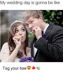 Wedding Day Meme - my wedding day is gonna be like tag your bae bae meme on me me