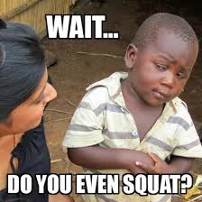 Do You Even Squat Meme - do you even squat meme image memes at relatably com