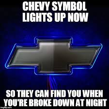 Chevrolet Memes - image tagged in led chevrolet simbol imgflip