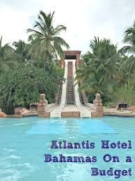 family vacation ideas on a budget atlantis hotel bahamas on a budget places to travel