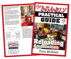 the insanely practical guide to reloading ammunition my gun culture