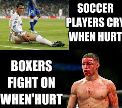 Soccer Player Meme - soccer players cry when hurt boxers fight on when hurt
