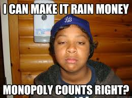 Make Money From Memes - i can make it rain money monopoly counts right little gangsta