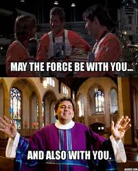 May The Force Be With You Meme - growing up catholic and a star wars fan funny