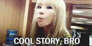 Cool Story Bro Meme - cl 2ne1 cool story bro meme