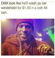 Dmx Meme - dmx look like he ll wash ya car windshield for 150 n a colt 45