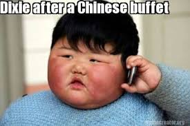 Chinese Meme Generator - meme creator dixie after a chinese buffet meme generator at