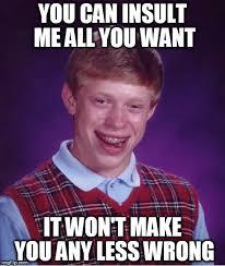 Meme Insults - bad luck brian meme imgflip