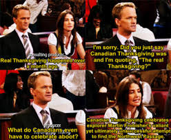 what do canadians do on thanksgiving himym canada edition album on imgur