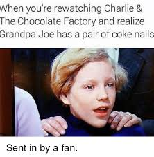 Charlie And The Chocolate Factory Memes - when you re rewatching charlie the chocolate factory and realize
