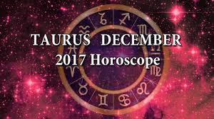 2017 horoscope predictions taurus december 2017 horoscope youtube