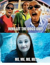 Who Let The Dogs Out Meme - 25 best memes about who let the dogs out who let the dogs