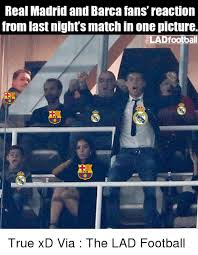 Barca Memes - real madrid and barca fans reaction from last night s match in one