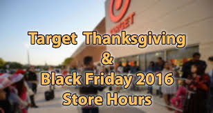 thanksgiving black friday 2016 store hours walmart target