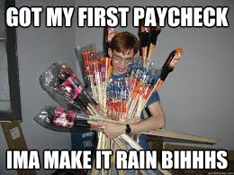 I M A Nerd Meme - got my first paycheck ima make it rain bihhhs crazy fireworks