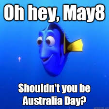 Funny Australia Day Memes - oh hey may8 shouldn t you be australia day dory quickmeme