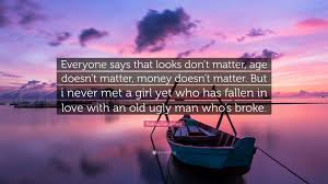 Age Love Quotes by Rodney Dangerfield Quote U201ceveryone Says That Looks Don U0027t Matter
