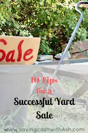 10 tips for a successful yard sale saving cash with ash