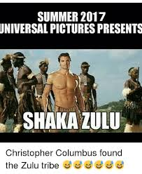 Christopher Columbus Memes - summer 2017 universal pictures presents shaka zulu christopher