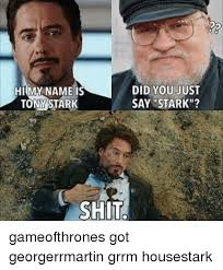 Tony Stark Meme - did you just hi my name is say stark tony stark shit gameofthrones