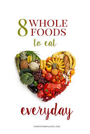 8 whole foods to eat every day five spot green living