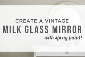 create a vintage milk glass mirror with spray paint youtube