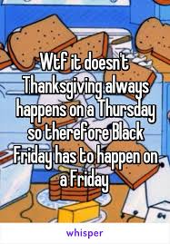 it doesn t thanksgiving always happens on a thursday so therefore