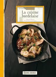 cuisine bordelaise connaître la cuisine bordelaise éditions sud ouestéditions sud ouest