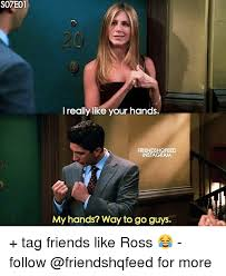 Way To Go Meme - s07e01 i really like your hands friendshqfeed instagram my hands
