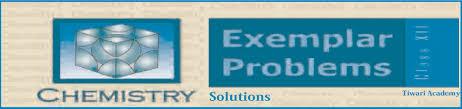 ncert exemplar problems class 12 chemistry tiwari academy