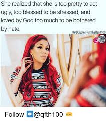 Blessed Meme - she realized that she is too pretty to act ugly too blessed to be
