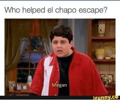 Megan Meme - who helped el chapo escape megan tfunnyc el chapo meme on me me