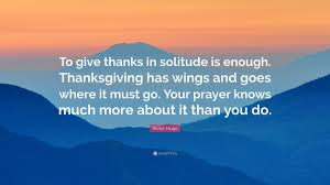 thanksgiving morning prayer victor hugo quote u201cto give thanks in solitude is enough